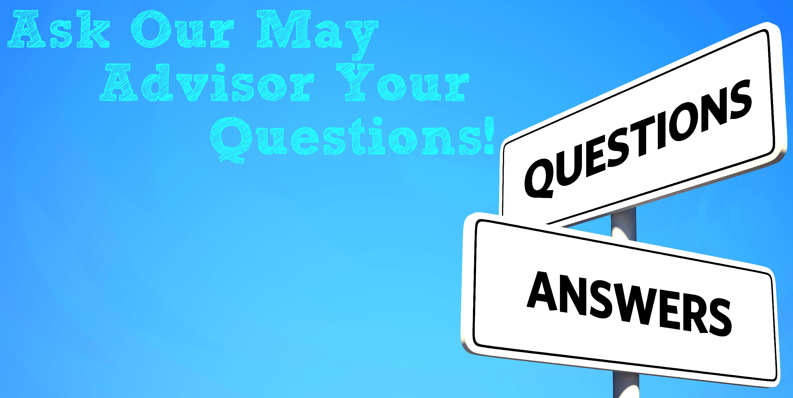 ask our may advisor your question